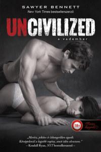 Sawyer Bennett: Uncivilized - A vadember -  (Könyv)