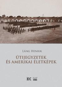 Láng Henrik: Útijegyzetek és amerikai életképek -  (Könyv)