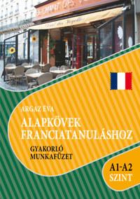 Argaz Éva: Alapkövek franciatanuláshoz A1-A2 szint - Gyakorló munkafüzet -  (Könyv)
