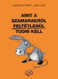 Kaszás György, Elek Lívia: Amit a szamarakról feltétlenül tudni kell -  (Könyv)