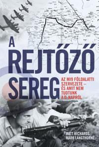 Matt Richards, Mark Langthorne: A rejtőző sereg - MI9's Secret Force and the Untold Story of D-Day -  (Könyv)