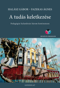 Halász Gábor, Fazekas Ágnes: A tudás keletkezése - Pedagógiai kalandozás három kontinensen -  (Könyv)