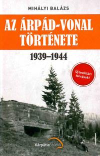 Mihályi Balázs: Az Árpád-vonal története 1939-1944 -  (Könyv)