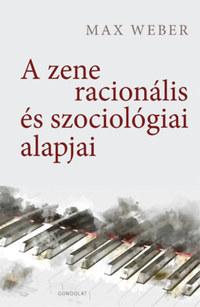 Max Weber: A zene racionális és szociológiai alapjai -  (Könyv)