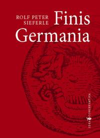 Rolf Peter Sieferle: Finis Germania -  (Könyv)