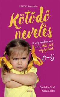 Danielle Graf, Katja Seide: Kötődő nevelés - A világ legjobban várt babái, akik most megőrjítenek -  (Könyv)