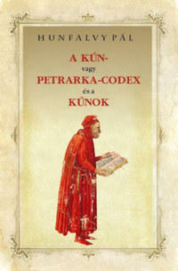 Hunfalvy Pál: A Kún- vagy Petrarka-codex és a kúnok -  (Könyv)