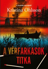 Kristina Ohlsson: A vérfarkasok titka -  (Könyv)