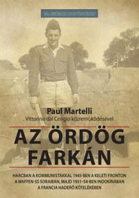 Paul Martelli: Az ördög farkán - Harcban a kommunistákkal 1945-ben a keleti fronton a Waffen-SS soraiban, majd 1951-54-ben Indokínában a francia haderő kötelékében -  (Könyv)