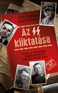 Bill O'Reilly, Martin Dugard: Az SS kiiktatása - Hajsza a történelem legkegyetlenebb háborús bűnösei után -  (Könyv)