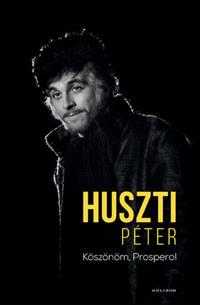 Huszti Péter: Köszönöm, Prospero! -  (Könyv)