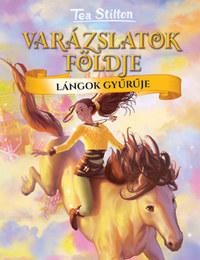 Tea Stilton: Lángok gyűrűje - Varázslatok földje -  (Könyv)