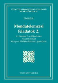 Gaál Edit: Mondatelemzési feladatok 2. - Az összetett és a többszörösen összetett mondat - Közép- és felsőfokú feladatok, gyakorlatok -  (Könyv)