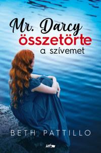 Beth Pattillo: Mr. Darcy összetörte a szívemet -  (Könyv)