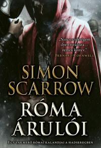 Simon Scarrow: Róma árulói - Egy vakmerő római kalandjai a hadseregben -  (Könyv)