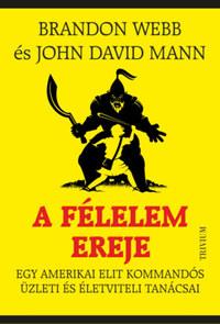 Brandon Webb, John David Mann: A félelem ereje - Egy amerikai elit kommandós üzleti és életviteli tanácsai -  (Könyv)