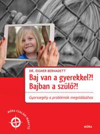 Dr. Eigner Bernadett: Baj van a gyerekkel? Bajban a szülő?! -  (Könyv)
