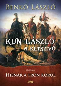 Benkő László: Kun László, a kétszívű - Első kötet - Hiénák a trón körül -  (Könyv)