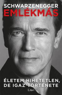 Arnold Schwarzenegger: Emlékmás - Életem hihetetlen, de igaz története -  (Könyv)