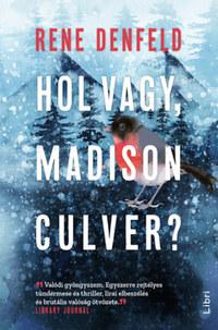 Rene Denfeld: Hol vagy, Madison Culver? -  (Könyv)