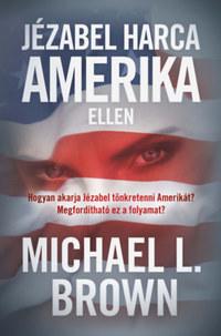 Michael L. Brown: Jézabel harca Amerika ellen -  (Könyv)