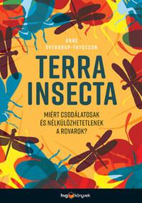 Anne Sverdrup-Thygeson: Terra Insecta - Miért csodálatosak és nélkülözhetetlenek a rovarok? -  (Könyv)