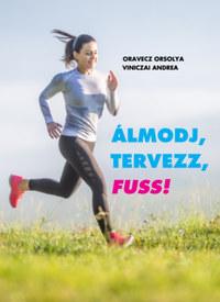 Oravecz Orsolya, Viniczai Andrea: Álmodj, Tervezz, Fuss! -  (Könyv)