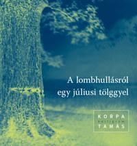 Korpa Tamás: A lombhullásról egy júliusi tölggyel -  (Könyv)