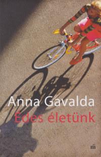 Anna Gavalda: Édes életünk - Két kisregény -  (Könyv)