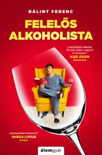 Bálint Ferenc: Felelős alkoholista - Túlélési tanácsok világjárvány esetére -  (Könyv)