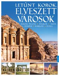 Letűnt korok, elveszett városok - Machu Picchu, Angkor, Trója, Pompeji, Babilon, Petra -  (Könyv)