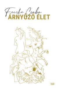 Fecske Csaba: Árnyűző élet -  (Könyv)