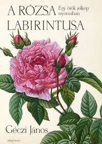 Géczi János: A rózsa labirintusa - Egy örök jelkép nyomában -  (Könyv)