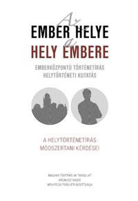 Az ember helye - a hely embere - Emberközpontú történetírás - helytörténeti kutatás -  (Könyv)