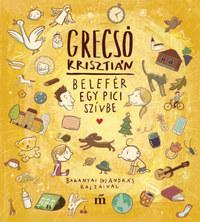 Grecsó Krisztián: Belefér egy pici szívbe - Baranyai (b) András illusztrációival -  (Könyv)