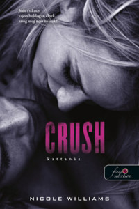 Nicole Williams: Crush - Kattanás - Zuhanás 3. -  (Könyv)