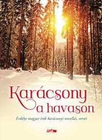 Karácsony a havason - Erdélyi magyar írók karácsonyi novellái, versei -  (Könyv)