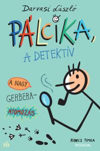 Darvasi László: Pálcika, a detektív - A nagy Gerbera-nyomozás -  (Könyv)