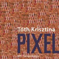 Tóth Krisztina: Pixel - Hangoskönyv -  (Könyv)