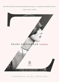 Therese Anne Fowler: Z - Zelda Fitzgerald regénye -  (Könyv)