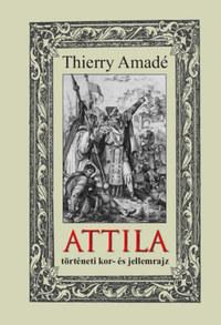 Thierry Amadé: Attila történeti kor- és jellemrajz -  (Könyv)