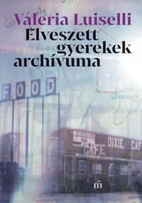Valeria Luiselli: Elveszett gyerekek archívuma -  (Könyv)