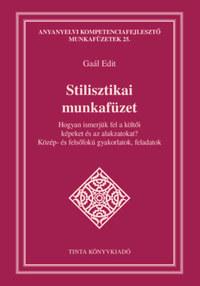 Gaál Edit: Stilisztikai munkafüzet - Hogyan ismerjük fel a költői képeket és az alakzatokat? - Közép- és felsőfokú feladatok, gyakorlatok -  (Könyv)