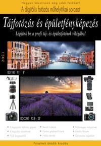 Tájfotózás és épületfényképezés - 2021 - Lépjünk be a profi táj- és épületfotósok világába -  (Könyv)