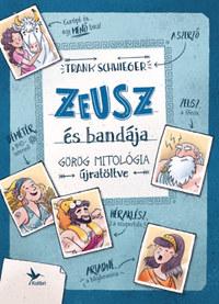 Frank Schwieger: Zeusz és bandája - Görög mitológia újratöltve -  (Könyv)