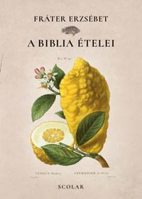 Fráter Erzsébet: A Biblia ételei -  (Könyv)