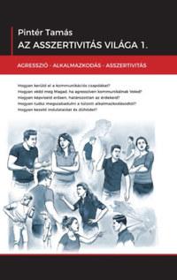 Pintér Tamás: Az asszertivitás világa 1. - Agresszió - Alkalmazkodás - Asszertivitás -  (Könyv)