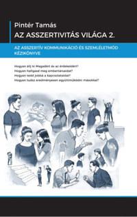 Pintér Tamás: Az asszertivitás világa 2. - Az asszertív kommunikáció és szemléletmód kézikönyve -  (Könyv)