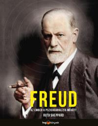 Ruth Sheppard: Freud - Az ember a pszichoanalízis mögött -  (Könyv)
