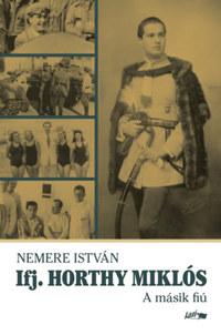 Nemere István: Ifj. Horthy Miklós - A másik fiú -  (Könyv)